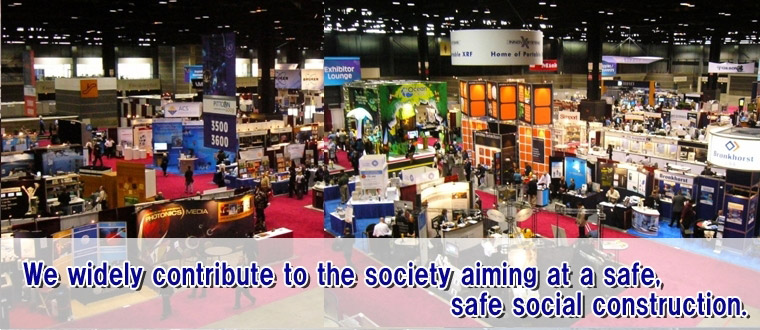We widely contribute to the society aiming at a safe,safe social construction
